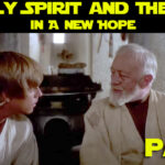 the-holy-spirit-and-the-force-in-a-new-hope-part-2